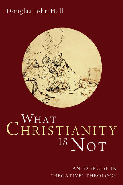 What Christianity is Not: An Exercise in 'Negative' Theology