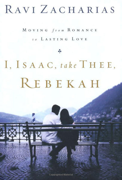 I, Isaac, Take Thee Rebekah: Moving from Romance to Lasting Love