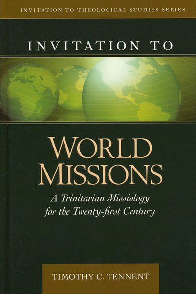 Invitation to World Missions: A Trinitarian Missiology for the Twenty-First Century