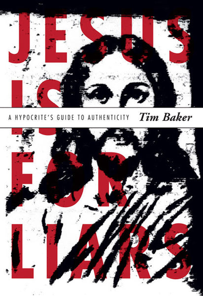 Jesus Is for Liars: A Hypocrite's Guide to Authenticity