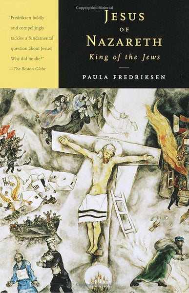 Jesus of Nazareth King of the Jews: A Jewish Life and the Emergence of Christianity
