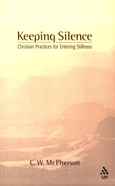 Keeping Silence: Christian Practices for Entering Stillness