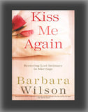 Kiss Me Again: Restoring Lost Intimacy in Marriage