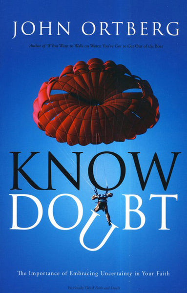Know Doubt: The Importance of Embracing Uncertainty in Your Faith