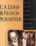 C.S. Lewis and Francis Schaeffer: Lessons for a New Century from the Most Influential Apologists of Our Time