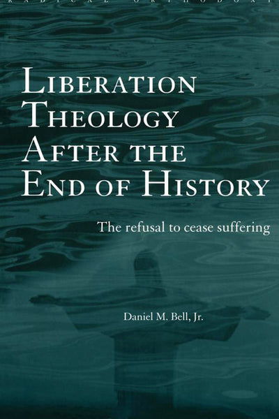 Liberation Theology after the End of History: The Refusal to Cease Suffering