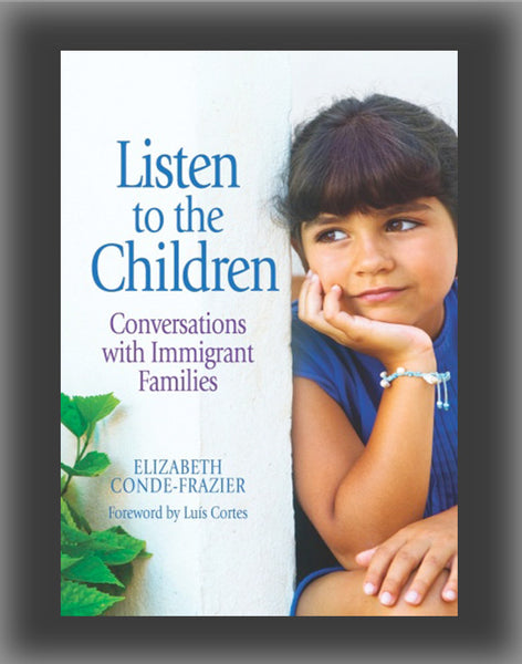 Listen to the Children:  Conversations with Immigrant Families