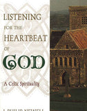 Listening for the Heartbeat of God: A Celtic Spirituality