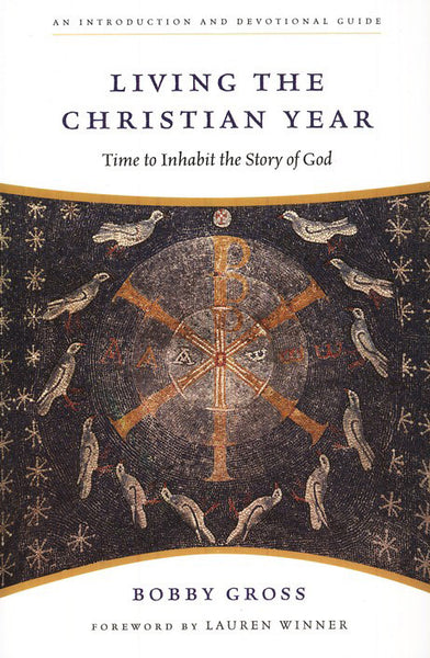 Living the Christian Year: Time to Inhabit the Story of God: An Introduction and Devotional Guide