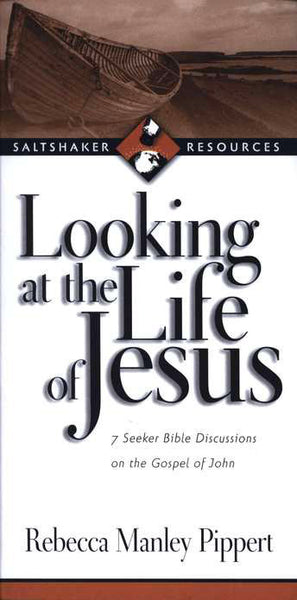 Looking at the Life of Jesus: 7 Seeker Bible Discussions in the Gospel of John