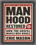 Manhood Restored: How the Gospel Makes Men Whole