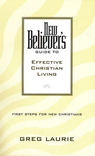 New Believer's Guide to Effective Christian Living