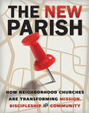 The New Parish: How Neighborhoods are Transforming Mission Discipleship and Community