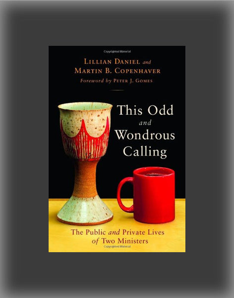 The Odd and Wondrous Calling: The Public and Private Lives of Two Ministers