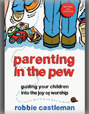 Parenting in the Pew: Guiding Your Children Into the Joy of Worship (Revised, Updated)