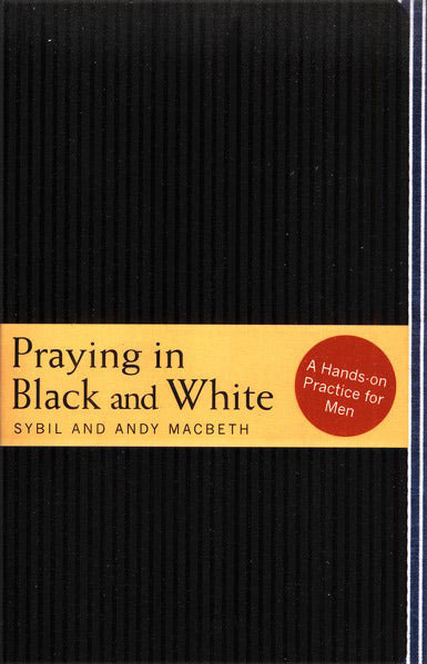 Praying in Black and White: A Hands-On Practice for Men