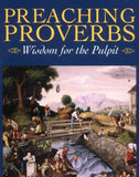 Preaching Proverbs: Wisdom for the Pulpit
