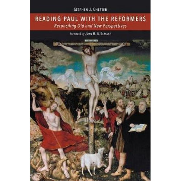 Reading Paul with the Reformers: Reconciling Old and New Perspectives