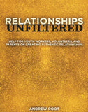 Relationships Unfiltered: Help for Youth Workers, Volunteers, and Parents on Creating Authentic Relationships