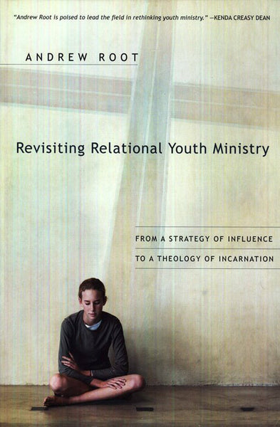 Revisiting Relational Youth Ministry: From a Strategy of Influence to a Theology of Incarnation