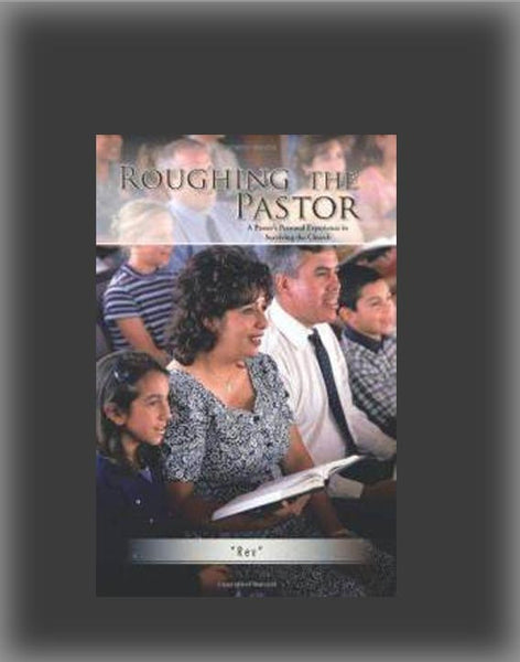 Roughing the Pastor: A Pastor's Personal Experience in Surviving the Church