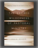 The Sacred Wilderness of Pastoral Ministry: Preparing a People for the Presence of the Lord