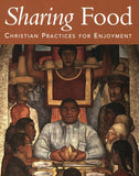 Sharing Food: Christian Practices for Enjoyment