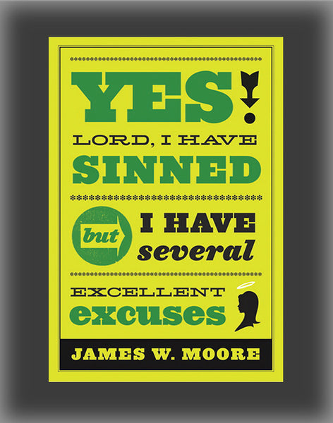 Yes, Lord, I Have Sinned: But I Have Several Excellent Excuses