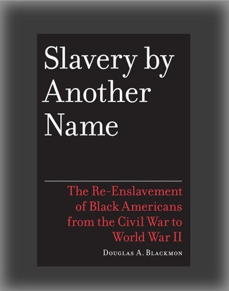 Slavery By Another Name: The Re-Enslavement Of Black
