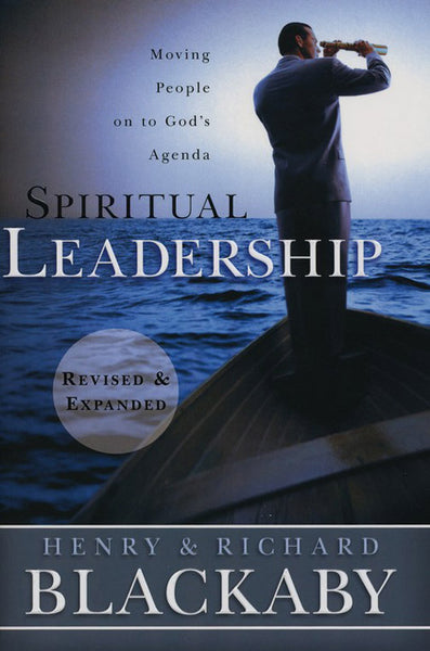 Spiritual Leadership: Spiritual Leadership: Moving People on to God's Agenda, Revised and Expanded