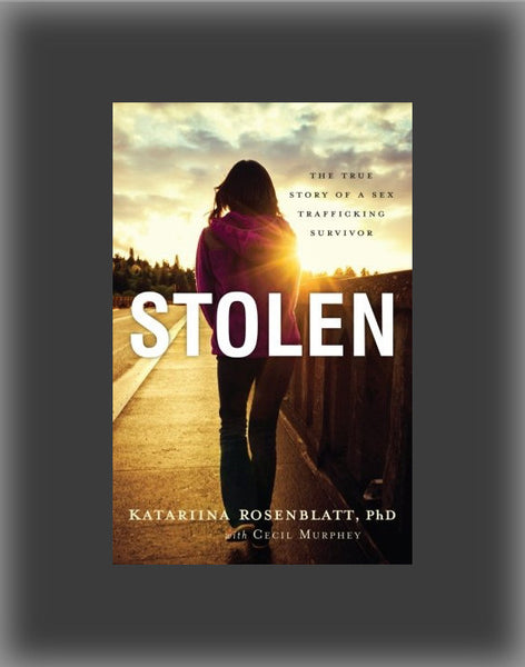 Stolen: The True Story of a Sex Trafficking Survivor