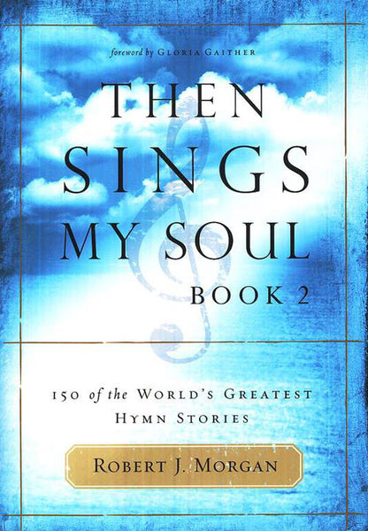 Then Sings My Soul, Book 2: 150 of the World's Greatest Hymn Stories