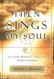Then Sings My Soul, Book 1: 150 of the World's Greatest Hymn Stories