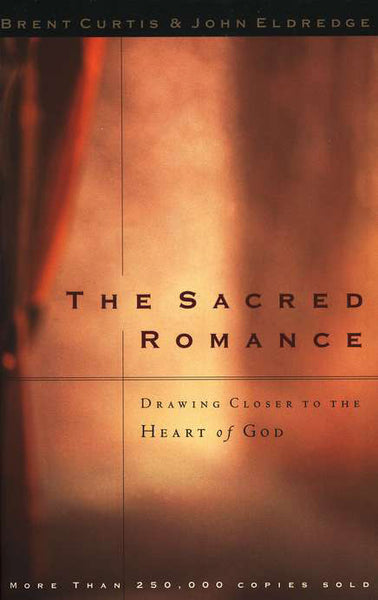 The Sacred Romance: Drawing Closer to the Heart of God