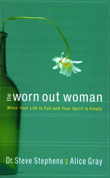 The Worn Out Woman: When Your Life Is Full and Your Spirit Is Empty