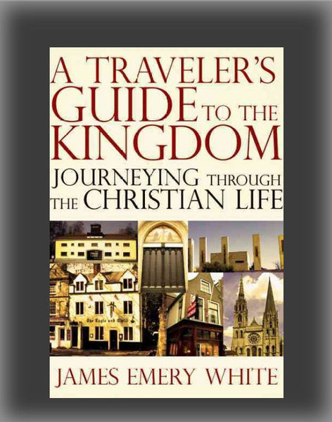 A Traveler's Guide to the Kingdom: Journeying Through the Christian Life