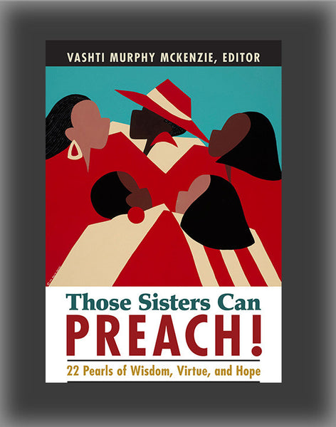 Those Sisters Can Preach!: 22 Pearls of Wisdom, Virtue and Hope