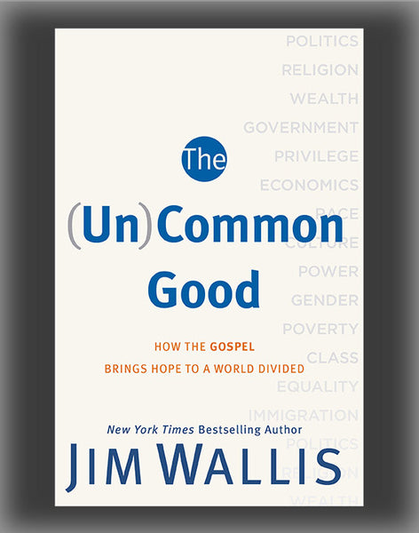 The (Un)Common Good: How the Gospel Brings Hope to a World Divided