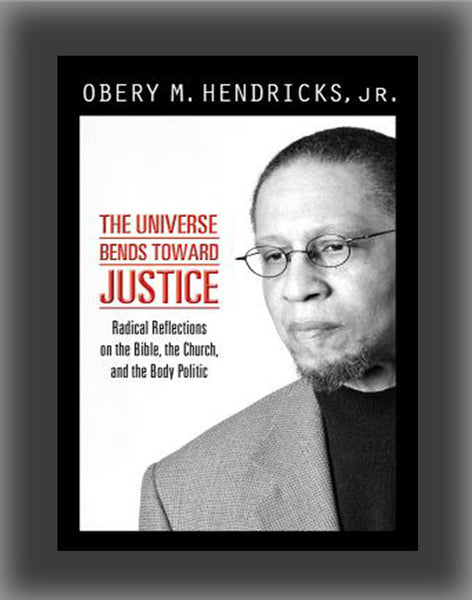 The Universe Bends Toward Justice: Radical Reflections on the Bible, the Church, and the Body Politic