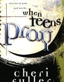 When Teens Pray: Powerful Stories of How God Works