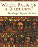Whose Religion Is Christianity?: The Gospel Beyond the West