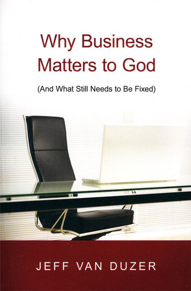 Why Business Matters to God (And What Still Needs to Be Fixed)