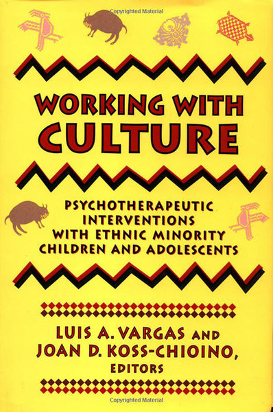 Working with Culture: Psychotherapeutic Intervention with Ethnic Minority Children & Adolescents