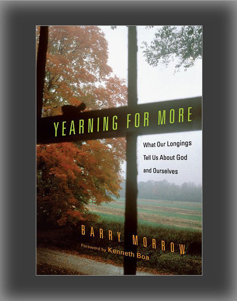 Yearning for More: What Our Longings Tell Us about God and Ourselves