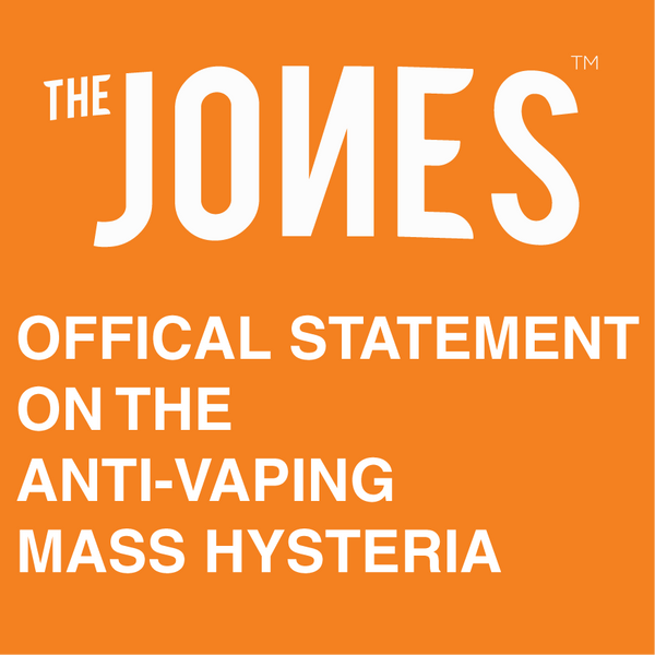 "THE JONES  BRAND ADDRESSES MASS HYSTERIA SURROUNDING ""VAPE"" DEATHS"