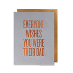 Everyone Wishes You Were Their Dad Card