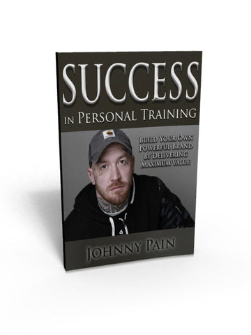 Johnny Pain's Guide to Success in Personal Training