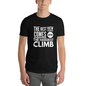 The best view comes after the hardest climb -Short-Sleeve T-Shirt