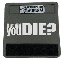 Load image into Gallery viewer, The DID YOU DIE Grip. - BEST GRIPS. EVER.