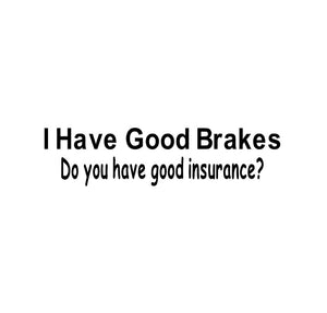 """I Have Good Breaks, Do you have Good Insurance?"" Decal - Self Expressions Decals & More"